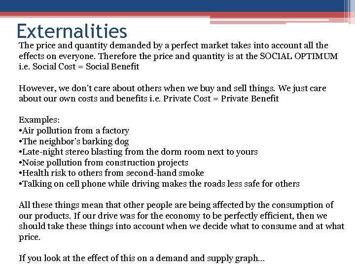 Externalities The price and quantity demanded by a perfect market takes into account all