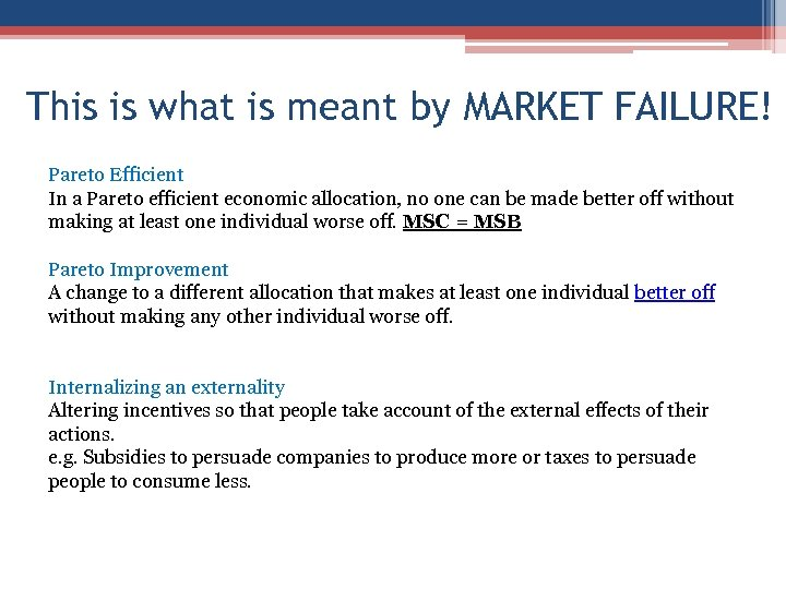 This is what is meant by MARKET FAILURE! Pareto Efficient In a Pareto efficient