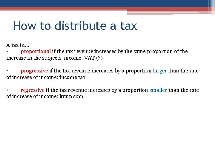How to distribute a tax A tax is…. • proportional if the tax revenue