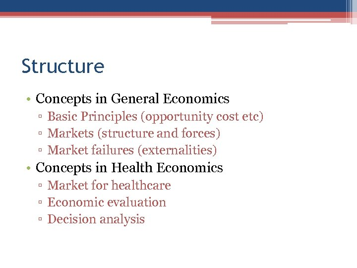 Structure • Concepts in General Economics ▫ Basic Principles (opportunity cost etc) ▫ Markets