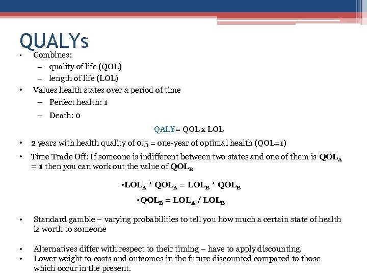 QUALYs • • Combines: – quality of life (QOL) – length of life (LOL)