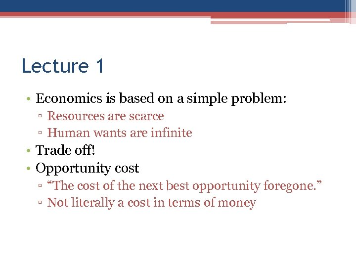 Lecture 1 • Economics is based on a simple problem: ▫ Resources are scarce