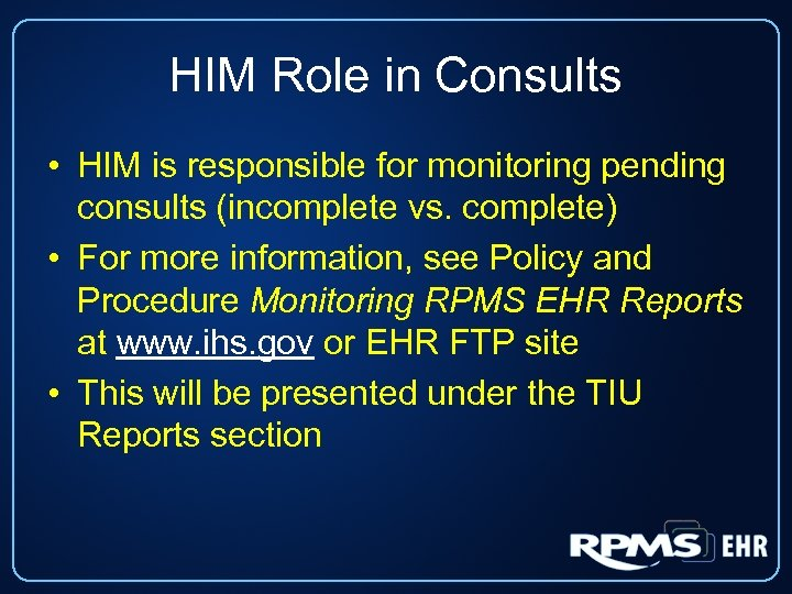 HIM Role in Consults • HIM is responsible for monitoring pending consults (incomplete vs.