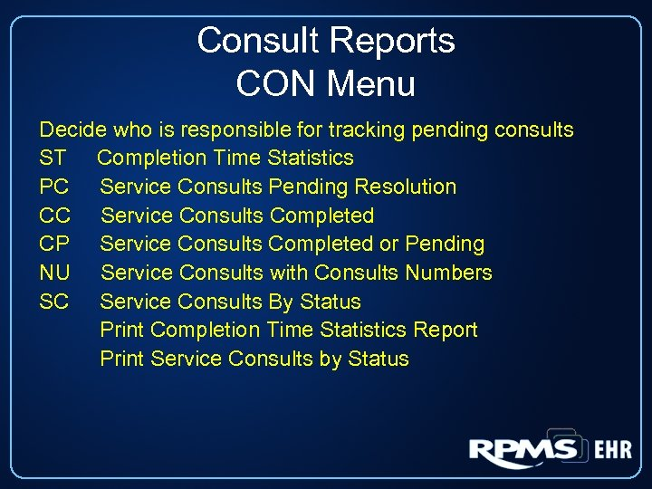 Consult Reports CON Menu Decide who is responsible for tracking pending consults ST Completion