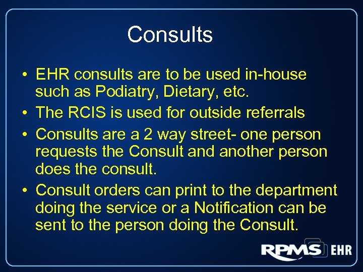 Consults • EHR consults are to be used in-house such as Podiatry, Dietary, etc.