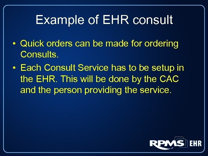 Example of EHR consult • Quick orders can be made for ordering Consults. •
