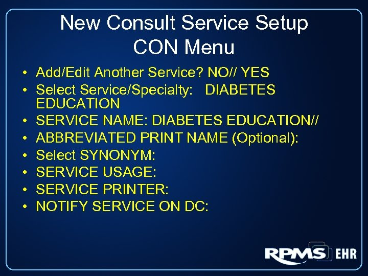 New Consult Service Setup CON Menu • Add/Edit Another Service? NO// YES • Select
