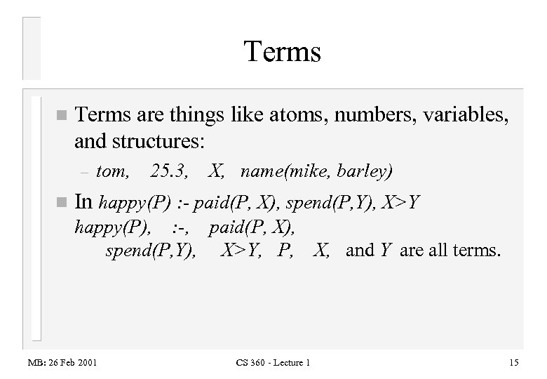 Terms n Terms are things like atoms, numbers, variables, and structures: – n tom,
