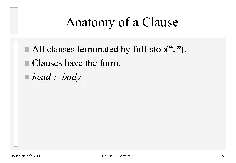 "Anatomy of a Clause All clauses terminated by full-stop("". ""). n Clauses have the"