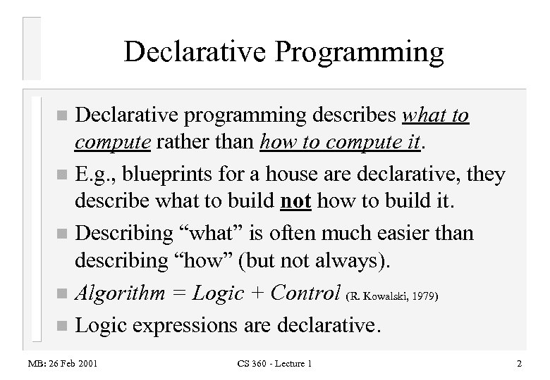 Declarative Programming Declarative programming describes what to compute rather than how to compute it.
