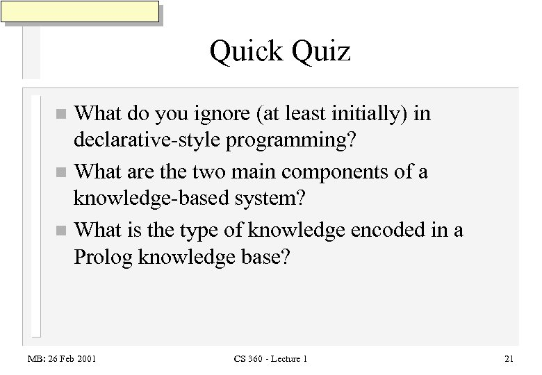 Quick Quiz What do you ignore (at least initially) in declarative-style programming? n What