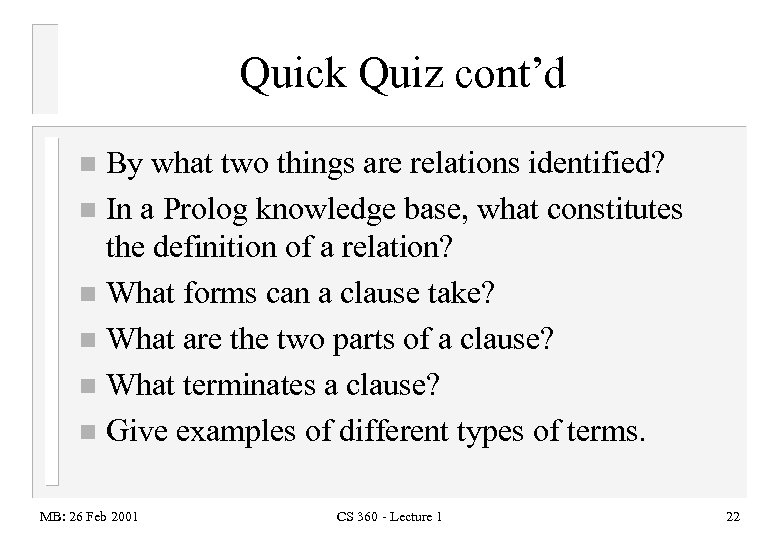 Quick Quiz cont'd By what two things are relations identified? n In a Prolog