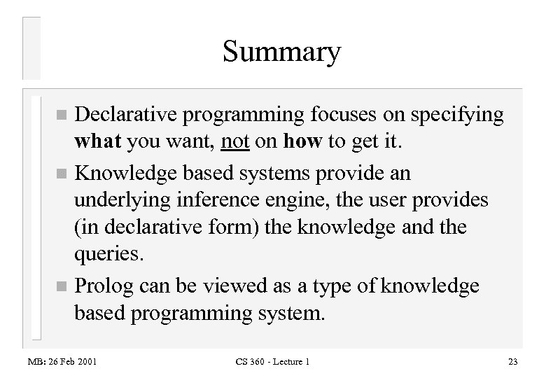 Summary Declarative programming focuses on specifying what you want, not on how to get