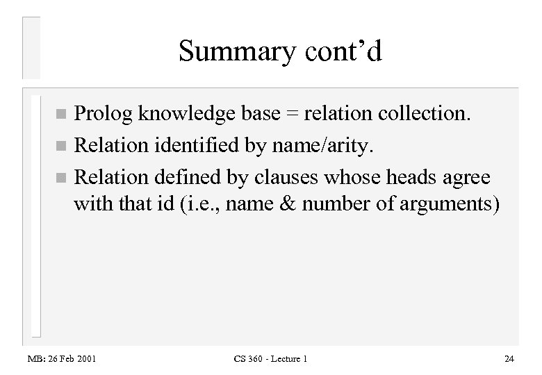 Summary cont'd Prolog knowledge base = relation collection. n Relation identified by name/arity. n