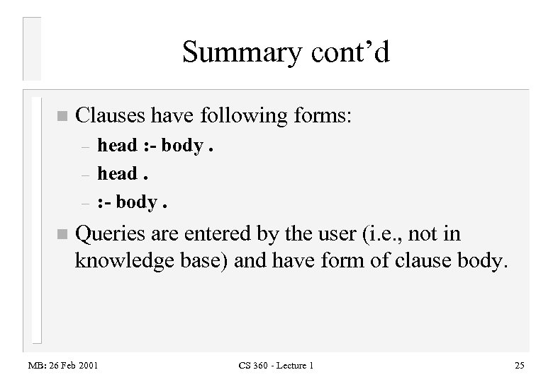 Summary cont'd n Clauses have following forms: – – – n head : -