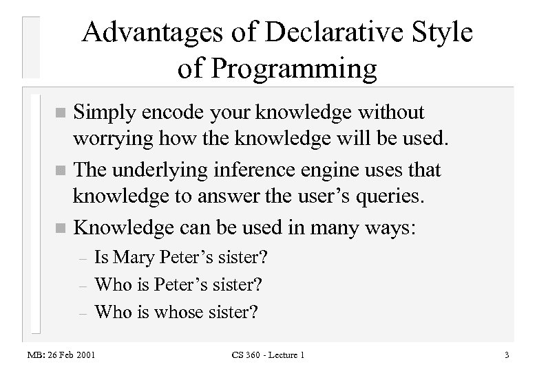 Advantages of Declarative Style of Programming Simply encode your knowledge without worrying how the