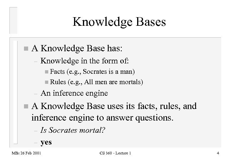 Knowledge Bases n A Knowledge Base has: – Knowledge in the form of: n