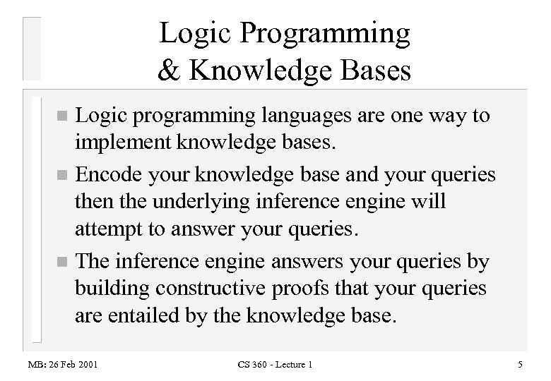 Logic Programming & Knowledge Bases Logic programming languages are one way to implement knowledge