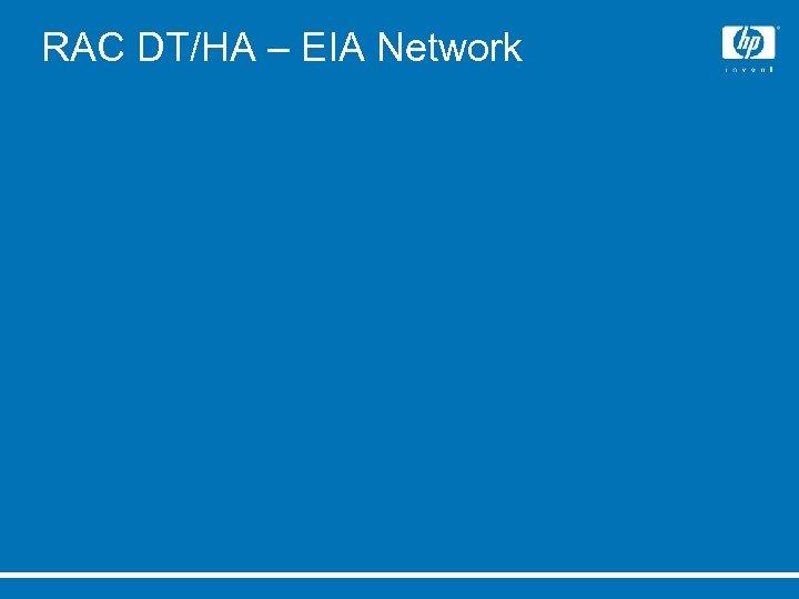 RAC DT/HA – EIA Network