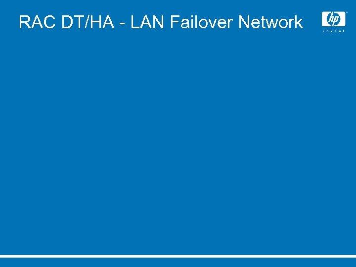RAC DT/HA - LAN Failover Network