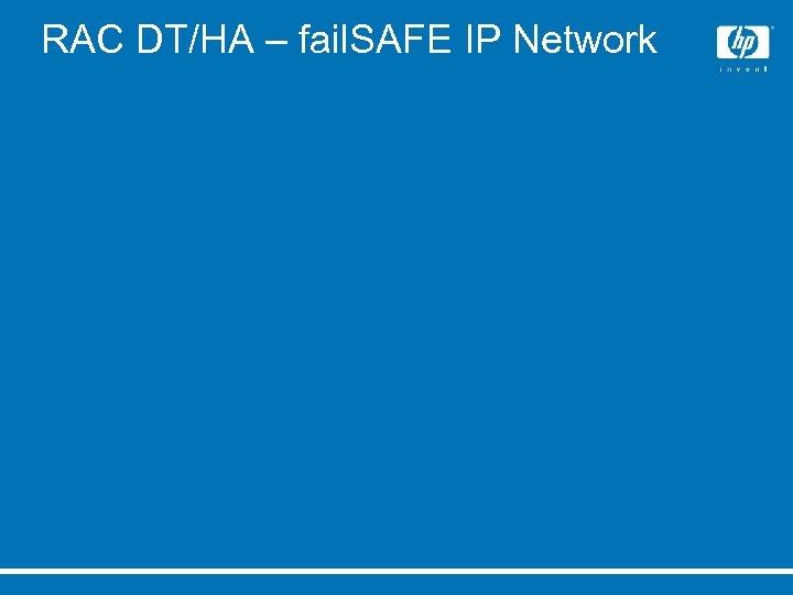 RAC DT/HA – fail. SAFE IP Network