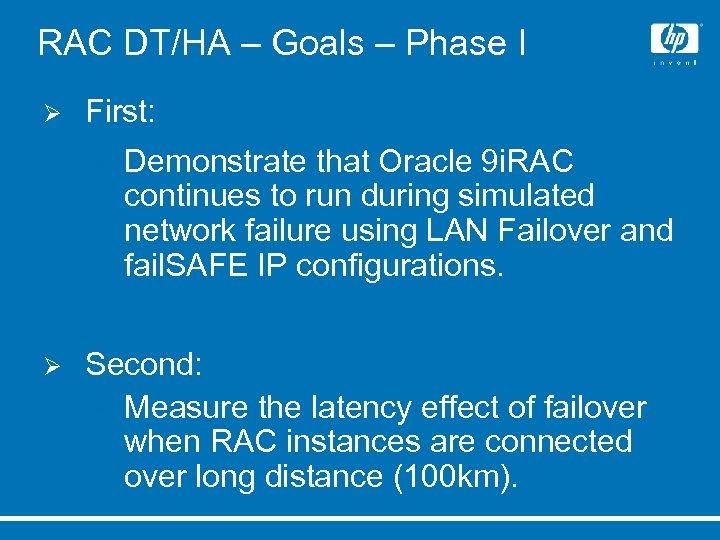 RAC DT/HA – Goals – Phase I Ø First: Ø Ø Demonstrate that Oracle