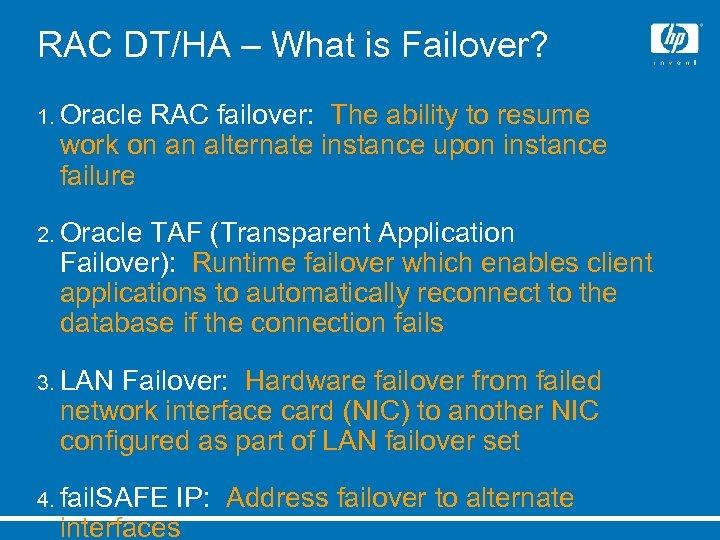 RAC DT/HA – What is Failover? 1. Oracle RAC failover: The ability to resume