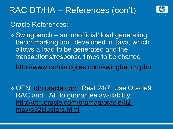 RAC DT/HA – References (con't) Oracle References: v Swingbench – an 'unofficial' load generating
