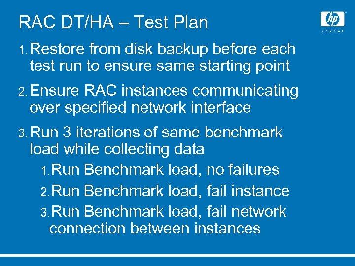 RAC DT/HA – Test Plan 1. Restore from disk backup before each test run