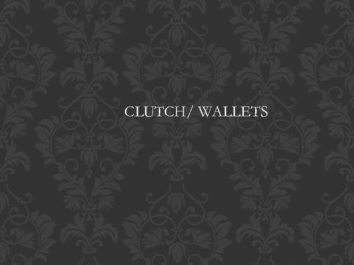 CLUTCH/ WALLETS