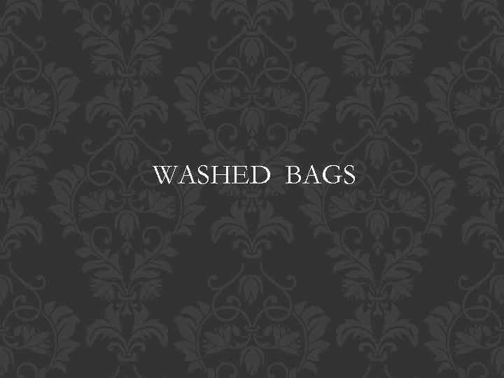WASHED BAGS