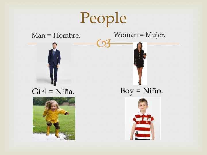 People Man = Hombre. Girl = Niña. Woman = Mujer. Boy = Niño.