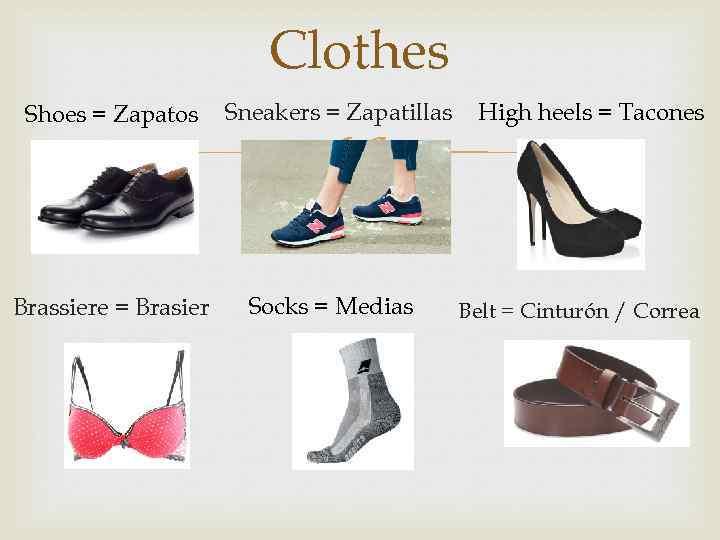 Clothes Shoes = Zapatos Brassiere = Brasier Sneakers = Zapatillas Socks = Medias High