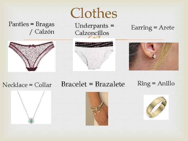 Panties = Bragas / Calzón Necklace = Collar Clothes Underpants = Calzoncillos Bracelet =
