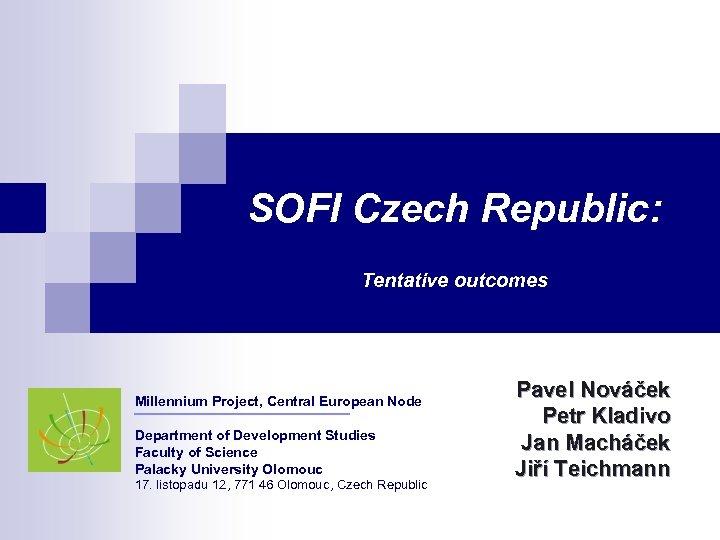 SOFI Czech Republic: Tentative outcomes Millennium Project, Central European Node Department of Development Studies