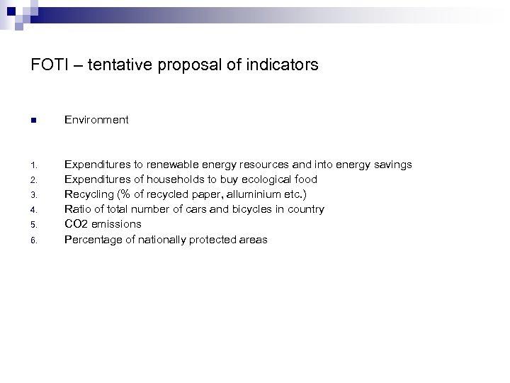FOTI – tentative proposal of indicators n Environment 1. Expenditures to renewable energy resources