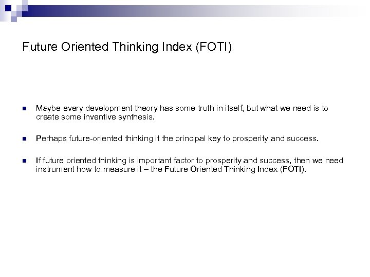 Future Oriented Thinking Index (FOTI) n Maybe every development theory has some truth in