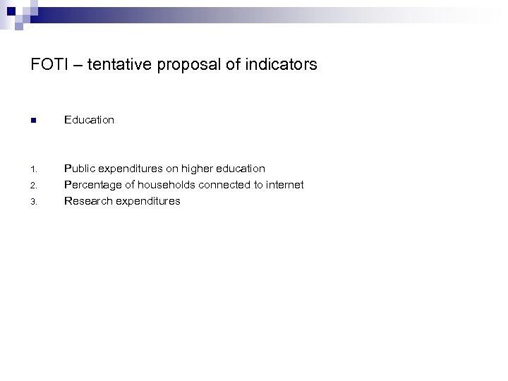 FOTI – tentative proposal of indicators n Education 1. Public expenditures on higher education