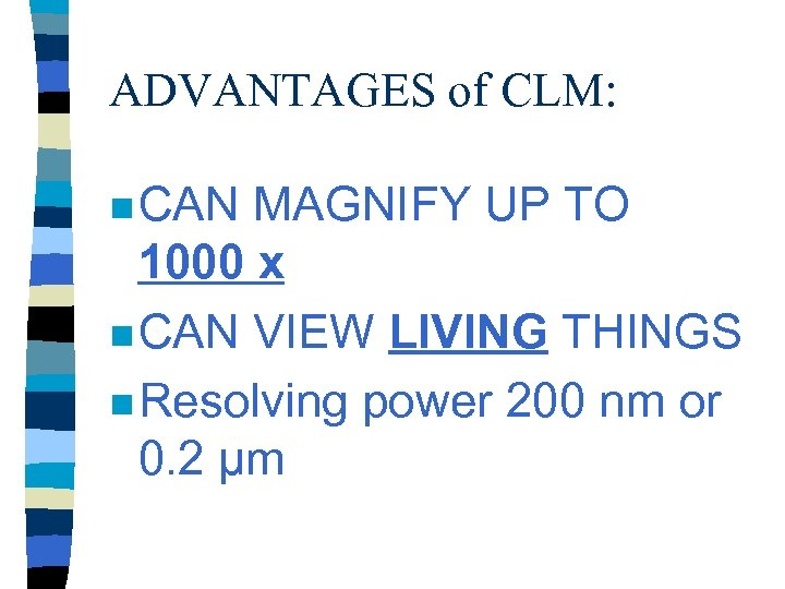 ADVANTAGES of CLM: n CAN MAGNIFY UP TO 1000 x n CAN VIEW LIVING