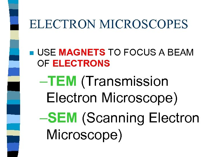 ELECTRON MICROSCOPES n USE MAGNETS TO FOCUS A BEAM OF ELECTRONS –TEM (Transmission Electron