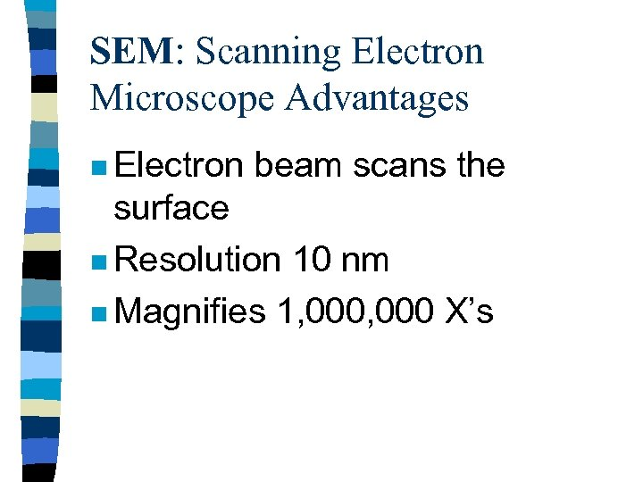 SEM: Scanning Electron Microscope Advantages n Electron beam scans the surface n Resolution 10