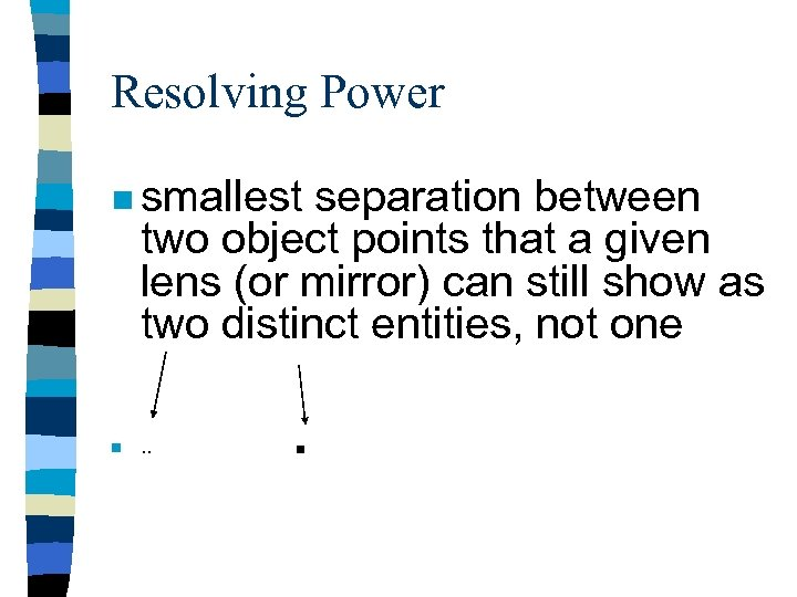 Resolving Power n smallest separation between two object points that a given lens (or