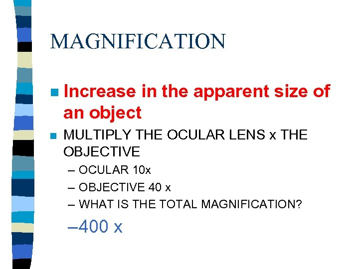 MAGNIFICATION n Increase in the apparent size of an object n MULTIPLY THE OCULAR