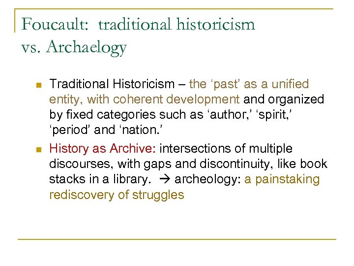 Foucault: traditional historicism vs. Archaelogy n n Traditional Historicism – the 'past' as a