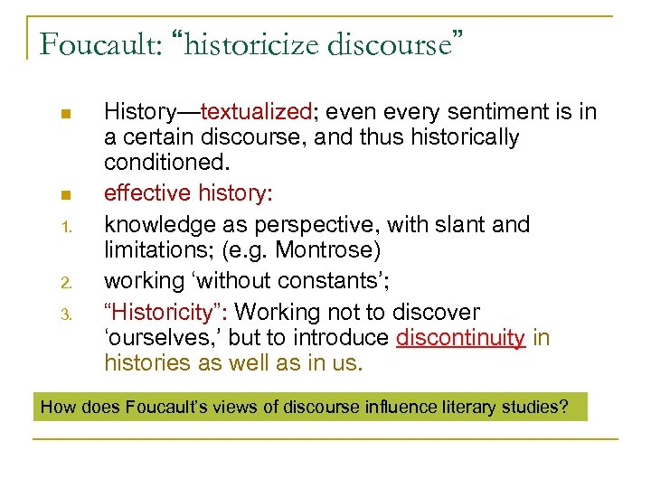 """Foucault: """"historicize discourse"""" n n 1. 2. 3. History—textualized; even every sentiment is in"""