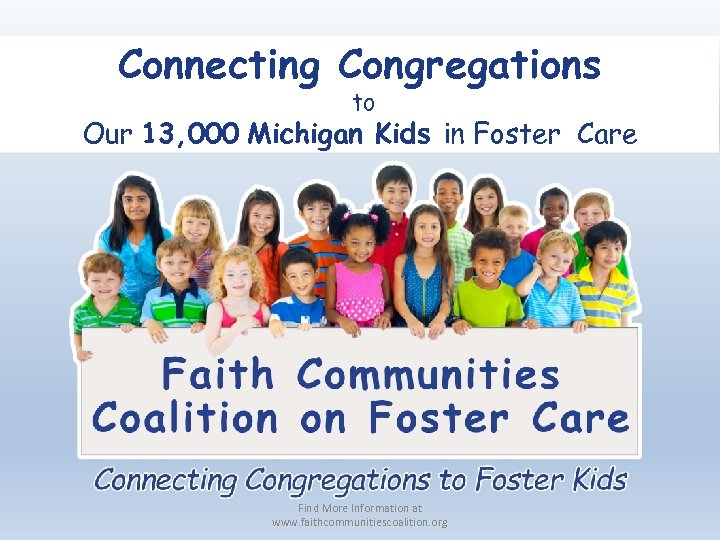 Connecting Congregations to Our 13, 000 Michigan Kids in Foster Care Find More Information