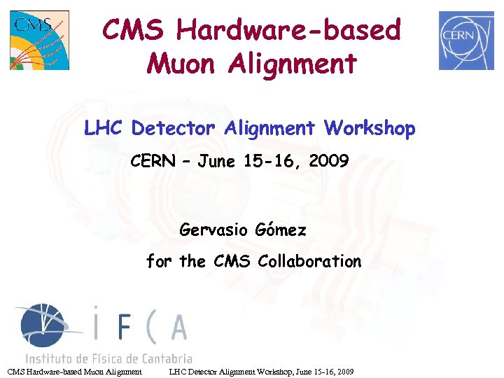 CMS Hardware-based Muon Alignment LHC Detector Alignment Workshop CERN – June 15 -16, 2009