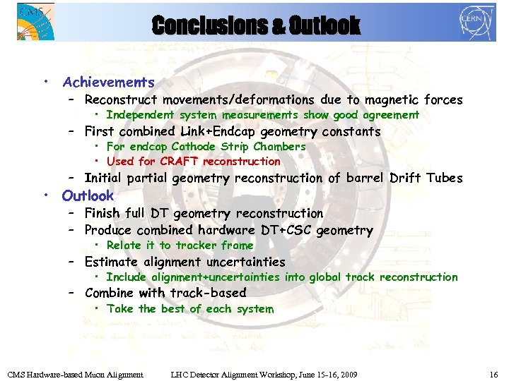 Conclusions & Outlook • Achievements – Reconstruct movements/deformations due to magnetic forces • Independent