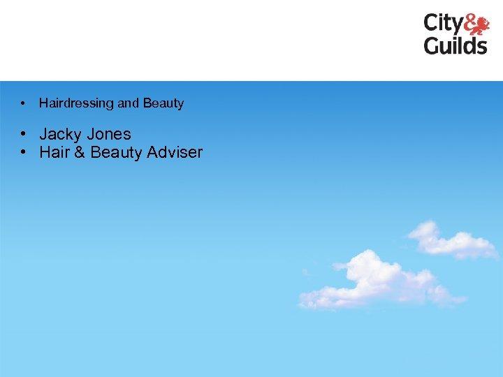 • Hairdressing and Beauty • Jacky Jones • Hair & Beauty Adviser
