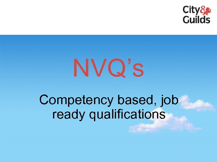 NVQ's Competency based, job ready qualifications